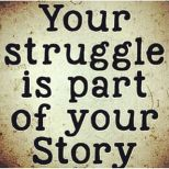 http://stealandshare.com/quotes/your-struggle-part-your-story