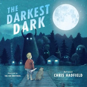 The Darkest Dark, by Chris Hadfield, Illus The Fan Brothers